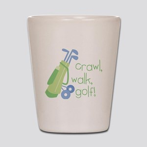 Crawl, Walk, Golf Shot Glass