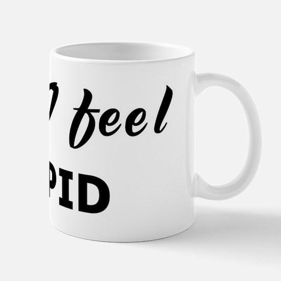 Today I feel stupid Mug
