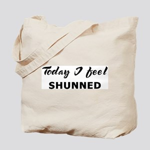 Today I feel shunned Tote Bag