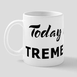 Today I feel tremendous Mug