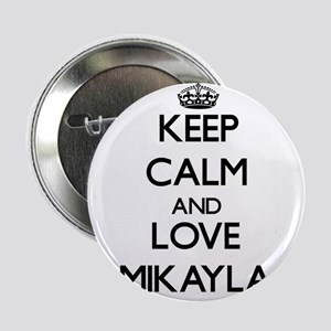 "Keep Calm and Love Mikayla 2.25"" Button"