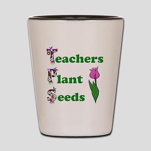 Teachers plant seeds green Shot Glass