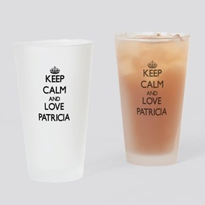 Keep Calm and Love Patricia Drinking Glass