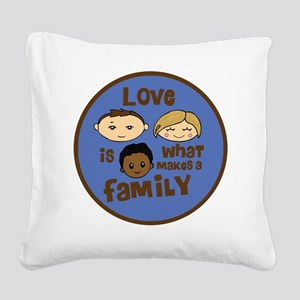 love is what makes a family b Square Canvas Pillow