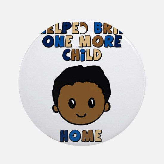 helped bring one more home boy copy Round Ornament