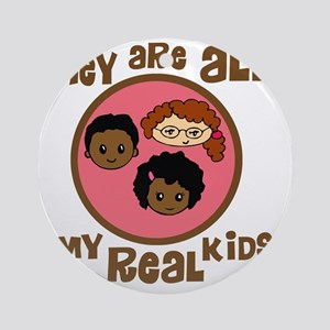they are all my real kids copy Round Ornament