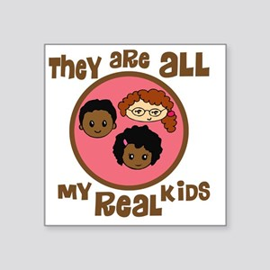 """they are all my real kids c Square Sticker 3"""" x 3"""""""