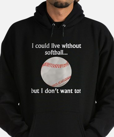 I Could Live Without Softball Hoodie