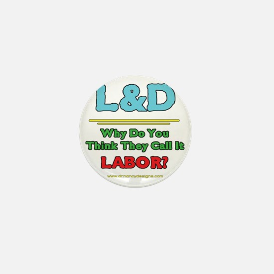 2-Why Do You Think They Call It Labor  Mini Button