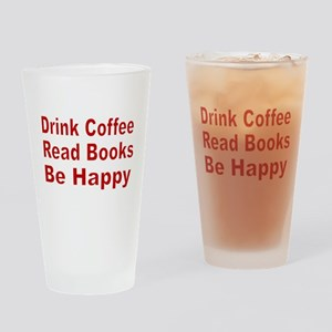 Drink Coffee,Read Books,Be Happy Drinking Glass