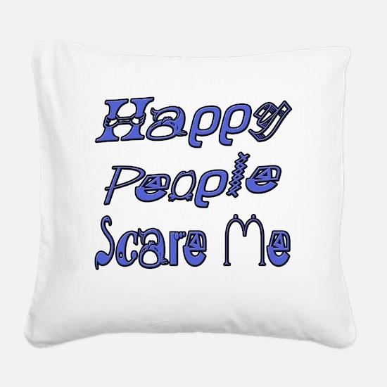 Happy People Scare Me 1 copy Square Canvas Pillow