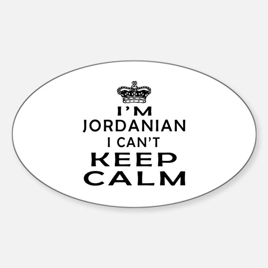 I Am Jordanian I Can Not Keep Calm Sticker (Oval)