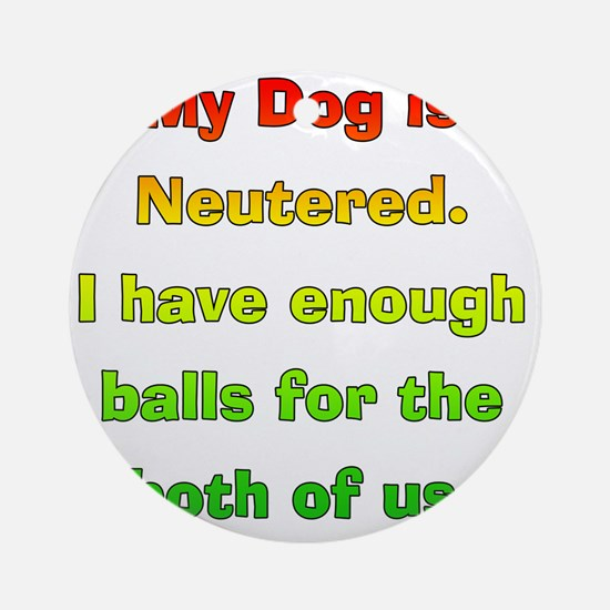 My_Dog_Is_Neutered Round Ornament
