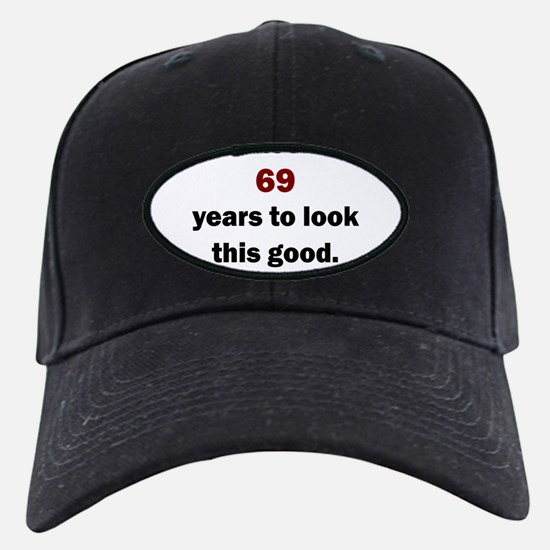 IT TOOK 69 YEARS TO LOOK THIS GOOD Baseball Hat