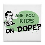 Are You Kids On Dope? Tile Coaster