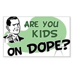 Are You Kids On Dope? Rectangle Sticker