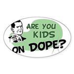 Are You Kids On Dope? Oval Sticker
