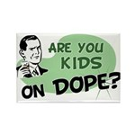 Are You Kids On Dope? Rectangle Magnet