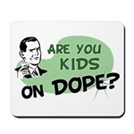Are You Kids On Dope? Mousepad
