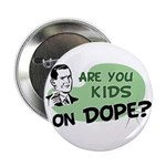 Are You Kids On Dope? Button