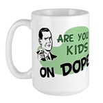Are You Kids On Dope? Large Mug