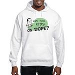Are You Kids On Dope? Hooded Sweatshirt