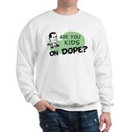 Are You Kids On Dope? Sweatshirt