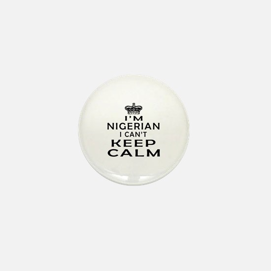 I Am Nigerian I Can Not Keep Calm Mini Button