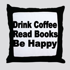 Drink Coffee,Read Books,Be Happy 2 Throw Pillow