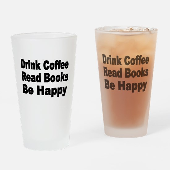 Drink Coffee,Read Books,Be Happy 2 Drinking Glass