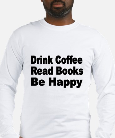 Drink Coffee,Read Books,Be Happy 2 Long Sleeve T-S