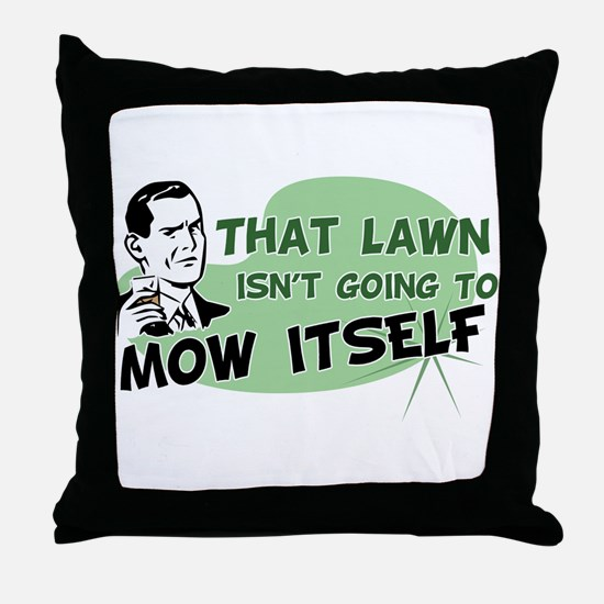 Lawn Won't Mow Itself Throw Pillow