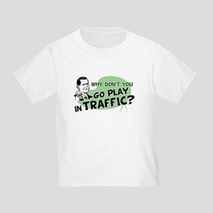 Go Play In Traffic Toddler T-Shirt