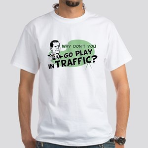 Go Play In Traffic White T-Shirt