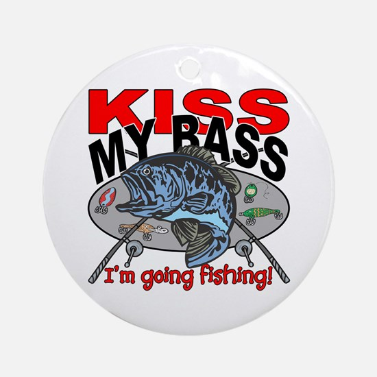 Kiss My Bass, I'm Going Fishing Ornament (Round)