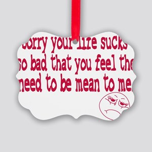 Im sorry your life sucks Picture Ornament