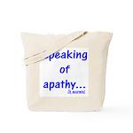 Speaking of Apathy Tote Bag