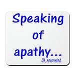 Speaking of Apathy Mousepad