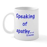Speaking of Apathy Mug