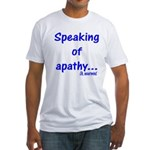 Speaking of Apathy Fitted T-Shirt