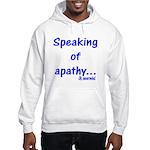 Speaking of Apathy Hooded Sweatshirt