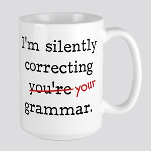 I'm silently correcting you're grammar. Mugs
