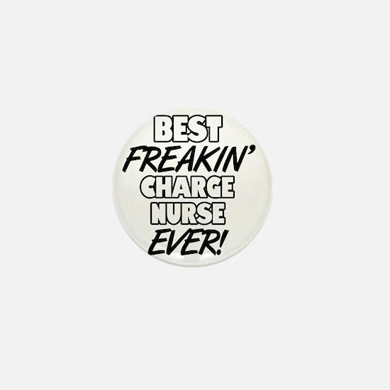 Best Freakin' Charge Nurse Ever Mini Button