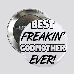 "Best Freakin' Godmother Ever 2.25"" Button"