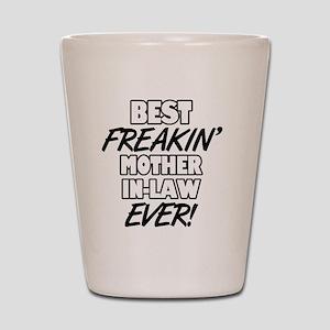 Best Freakin' Mother-In-Law Ever Shot Glass