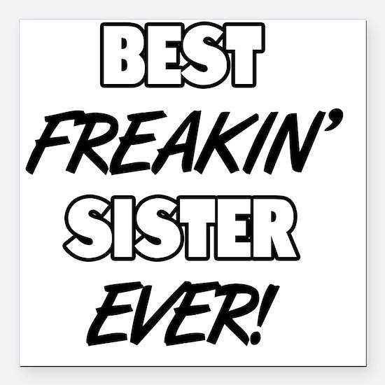 "Best Freakin' Sister Eve Square Car Magnet 3"" x 3"""