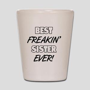 Best Freakin' Sister Ever Shot Glass