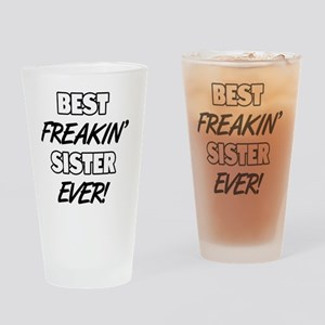Best Freakin' Sister Ever Drinking Glass