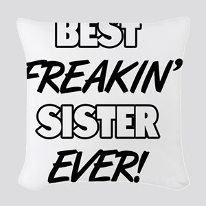Best Freakin' Sister Ever Woven Throw Pillow