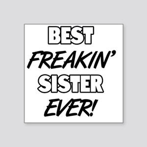 "Best Freakin' Sister Ever Square Sticker 3"" x 3"""